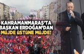 Kahramanmaraş'ta Başkan Erdoğan'dan müjde üstüne müjde!