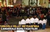 Türkoğlu Millet Meydanı'nda Çanakkale ruhu yaşatıldı!