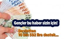 Devletten gençlere 10 bin 592 lira tam destek!