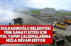 Dulkadiroğlu Belediyesi yeni sanayi sitesi için yol yapım çalışmalarına son hızla devam ediyor!