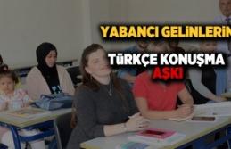 Yabancı gelinlerin türkçe konuşma aşkı
