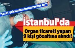 İstanbul'da organ ticareti yapan 9 kişi gözaltına...