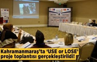 Kahramanmaraş'ta 'USE or LOSE' proje...
