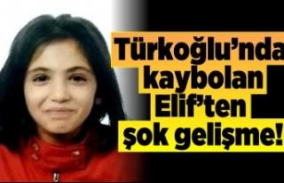 Türkoğlu'nda kaybolan Elif'ten şok gelişme!