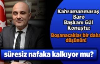 Kahramanmaraş Baro Başkanı Gül Konuştu: Boşanacaklar...