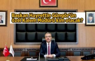 Başkan Hayrettin Güngör'ün Özel Kalem Müdürü...