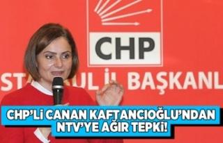 CHP'li Canan Kaftancıoğlu'ndan NTV'ye...