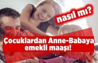 Çocuklardan Anne-Babaya emekli maaşı!