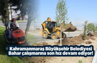 Kahramanmaraş Büyükşehir Belediyesi bahar çalışmalarına...