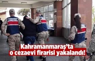 Kahramanmaraş'ta o cezaevi firarisi yakalandı!