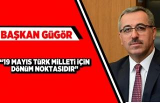 """Başkan Güngör: """"19 Mayıs Türk milleti için..."""