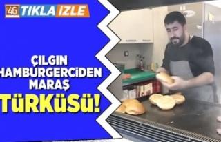 Çılgın hamburgerciden Maraş türküsü!