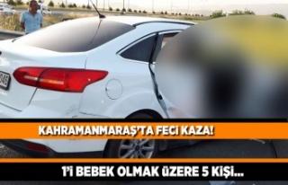 Kahramanmaraş'ta Feci kaza! 1'i bebek 5...
