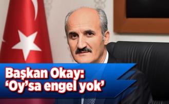 Başkan Okay: 'Oy'sa engel yok!