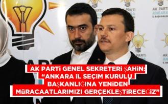 """AK Parti Genel Sekreteri Şahin: """"Ankara İl Seçim Kurulu Başkanlığına yeniden müracaatlarımızı gerçekleştireceğiz"""""""