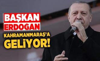 Başkan Erdoğan Kahramanmaraş'a geliyor...