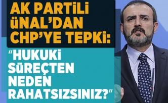 "AK Partili Ünal'dan CHP'ye tepki: ""Hukuki süreçten neden rahatsızsınız?"""