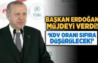Başkan Erdoğan müjdeyi verdi! 'KDV oranı sıfıra indirilecek'