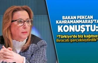 Bakan Pekcan Kahramanmaraş'ta konuştu: Türkiye'de biz kağıtsız ihracatı gerçekleştirdik