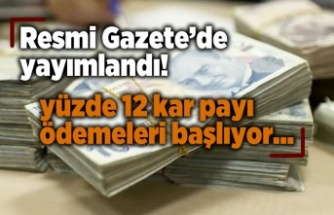Resmi Gazete'de yayımlandı! Yüzde 12 kar payı ödemeleri başlıyor...