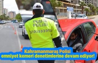 Kahramanmaraş Polisi emniyet kemeri denetimlerine devam ediyor!