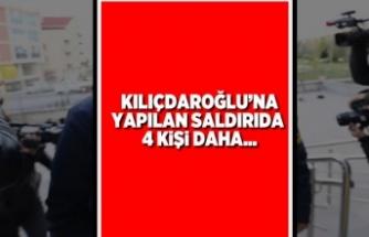 Kılıçdaroğlu'na yapılan saldırıda 4 kişi...