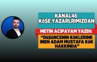 Metin Acıypayam yazdı: 'DÜŞÜNCENİN KÖKLERİNE İNEN FİKİR ADAMI MUSTAFA KÖK HAKKINDA'