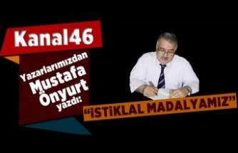 """Mustafa Önyurt yazdı: """"İstiklal Madalyamız"""""""
