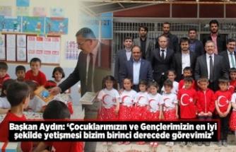 Başkan Aydın: 'Çocuklarımızın ve Gençlerimizin en iyi  şekilde yetişmesi bizim birinci derecede görevimiz'
