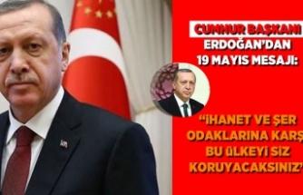 """Cumhurbaşkanı Erdoğan'dan 19 Mayıs mesajı:""""İhanet ve şer odaklarına karşı bu ülkeyi siz koruyacaksınız"""""""