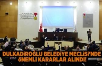 Dulkadiroğle Belediye Meclisi'nde önemli kararlar alındı!