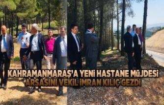 Kahramanmaraş'a yeni hastane müjdesi  Arsasını vekil İmran kılıç gezdi
