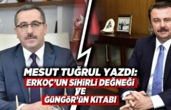 """Mesut Tuğrul yazdı: """" Erkoç'un sihirli değneği ve Güngör'ün kitabı"""""""
