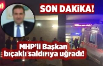 MHP'Lİ BAŞKAN BIÇAKLI SALDIRIYA UĞRADI!