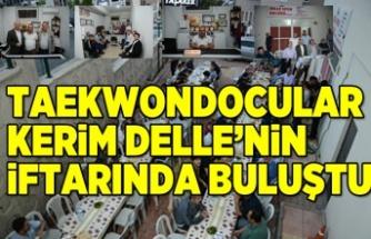 TAEKWONDOCULAR KERİM DELLE'NİN  İFTARINDA BULUŞTU