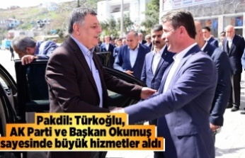 Pakdil: Türkoğlu, AK Parti ve Başkan Okumuş sayesinde büyük hizmetler aldı
