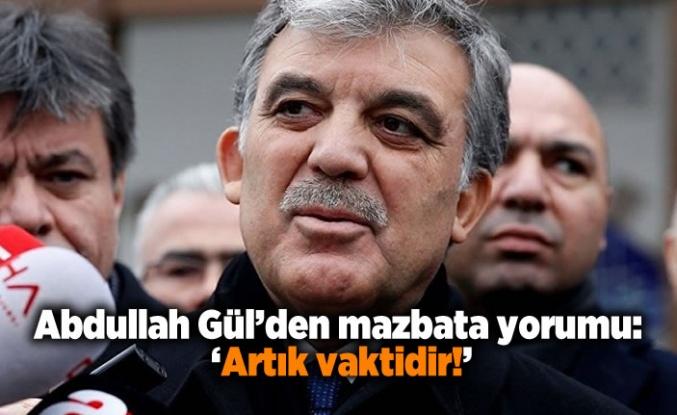 Abdullah Gül'den mazbata yorumu: 'Artık vaktidir'