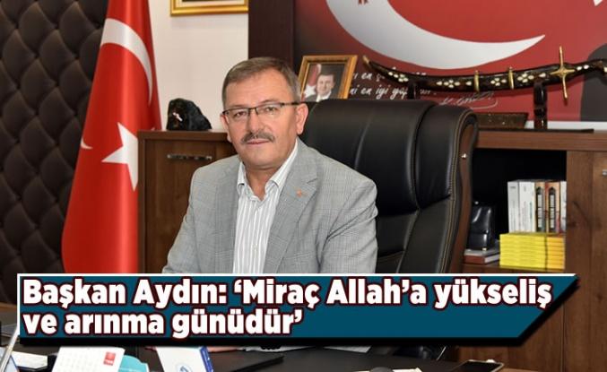 Başkan Aydın: 'Miraç Allah'a yükseliş ve arınma günüdür'