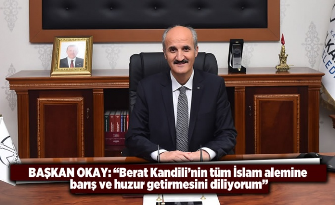 Başkan Okay: ''Berat Kandili'nin tüm İslam alemine barış ve huzur getirmesini diliyorum''