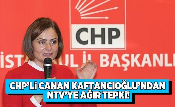 CHP'li Canan Kaftancıoğlu'ndan NTV'ye ağır tepki!