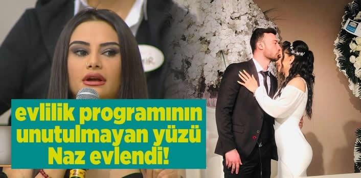 Evlilik programının unutulmayan yüzü Naz evlendi!